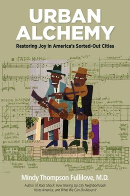 Urban Alchemy: Restoring Joy in America's Sorted-Out Cities
