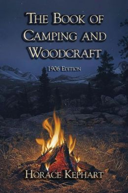 The Book of Camping & Woodcraft: 1906 Edition