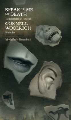 Speak to Me of Death: The Selected Short Fiction of Cornell Woolrich, Volume 1
