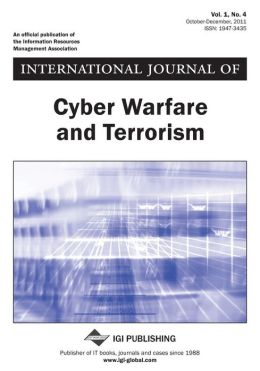 International Journal of Cyber Warfare and Terrorism, Vol 1 ISS 4