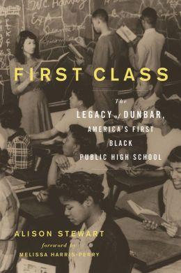 First Class: The Legacy of Dunbar, America's First Black Public High School