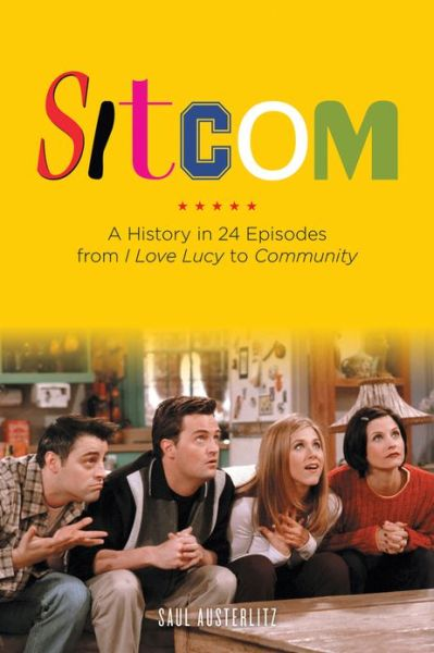 Free online books to download on iphone Sitcom: A History in 24 Episodes from I Love Lucy to Community 9781613743843 (English literature) by Saul Austerlitz iBook CHM