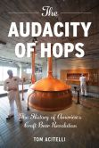 Book Cover Image. Title: The Audacity of Hops:  The History of America's Craft Beer Revolution, Author: Tom Acitelli