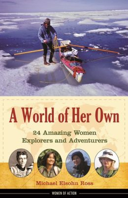 A World of Her Own: 24 Amazing Women Explorers and Adventurers