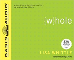 Whole: An Honest Look at the Holes in Your Life - and How to Let God Fill Them