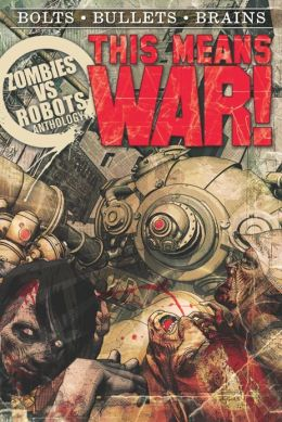 THIS MEANS WAR! A Zombies vs. Robots Anthology