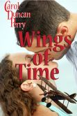 Book Cover Image. Title: Wings of Time (A Time Travel Romance), Author: Carol Duncan Perry