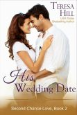 Book Cover Image. Title: His Wedding Date (The Second Chance Love Series, Book 2), Author: Teresa Hill