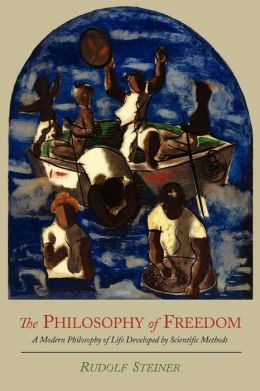 The Philosophy of Freedom: A Modern Philosophy of Life Developed by Scientific Methods