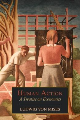 Human Action: A Treatise on Economics