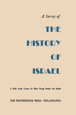 A Survey of the History of Israel: A Bible Study Course for Older Young People and Adults
