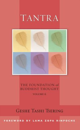 Tantra: The Foundation of Buddhist Thought Volume 6