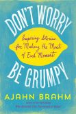 Book Cover Image. Title: Don't Worry, Be Grumpy:  Inspiring Stories for Making the Most of Each Moment, Author: Brahm