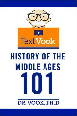 History of the Middle Ages 101: The TextVook
