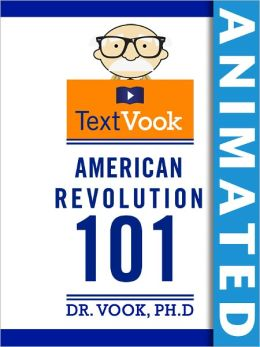 American Revolution 101: The Animated TextVook (Enhanced Edition)