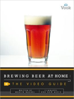 Brewing Beer at Home: The Video Guide (Enhanced Edition)