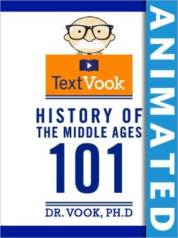 History of the Middle Ages 101: The Animated TextVook (Enhanced Edition)