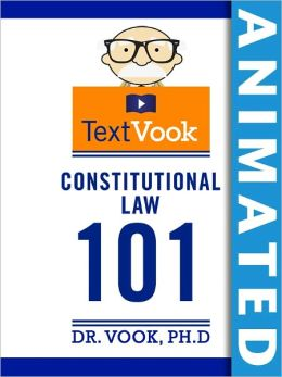 Constitutional Law 101: The Animated TextVook (Enhanced Edition)