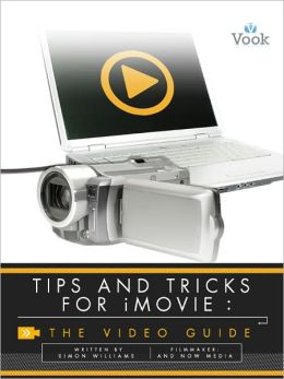 Tips and Tricks for iMovie: The Video Guide (Enhanced Edition)