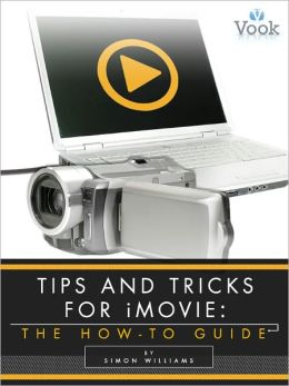 Tips and Tricks for iMovie: The How-To Guide