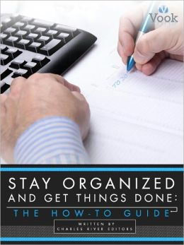 Stay Organized and Get Things Done: The How-To Guide