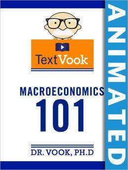 Macroeconomics 101: The Animated TextVook (Enhanced Edition)