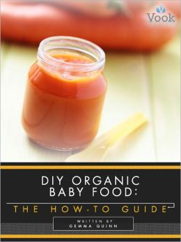 DIY Organic Baby Food: The How-To Guide