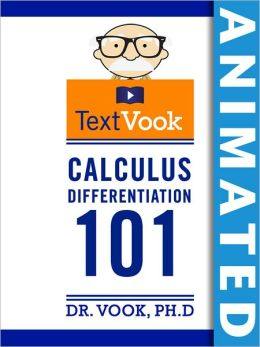 Calculus Differentiation 101: The Animated TextVook (Enhanced Edition)
