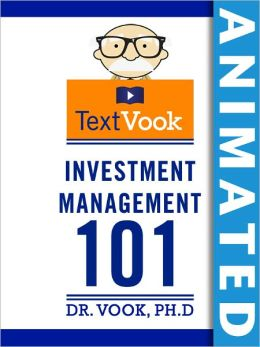Investment Management 101: The Animated TextVook (Enhanced Edition)