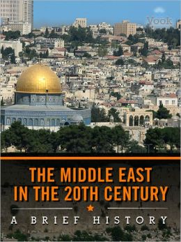 The Middle East in the 20th Century: A Brief History