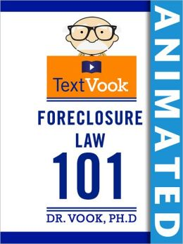 Foreclosure Law 101: The Animated TextVook (Enhanced Edition)