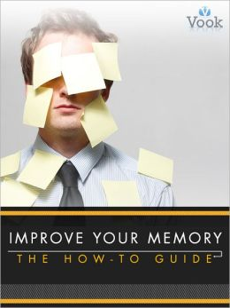 Improve Your Memory: The How-To Guide