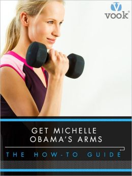 Get Michelle Obama's Arms: The How-To Guide