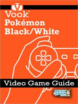 Pokemon Black/White: Video Game Guide