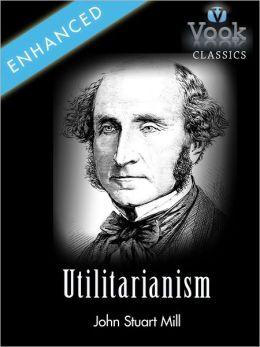 Utilitarianism by John Stuart Mill: Vook Classics