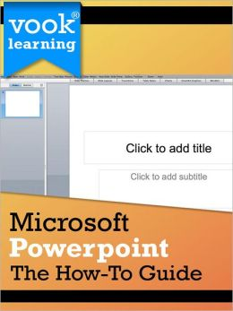 Microsoft Powerpoint: The How-To Guide