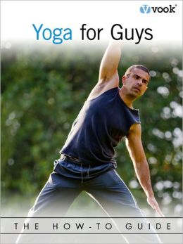 Yoga For Guys: The How-To Guide