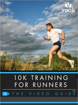 10K Training for Runners: The Video Guide (Enhanced Version)