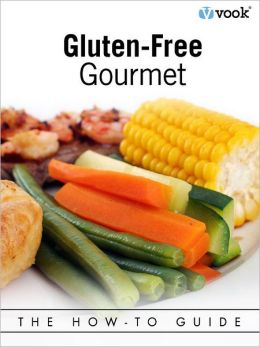 Gluten-Free Gourmet: The How-to Guide