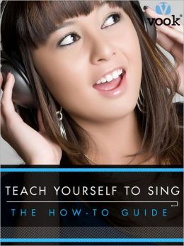 Teach Yourelf to Sing: The How-to Guide