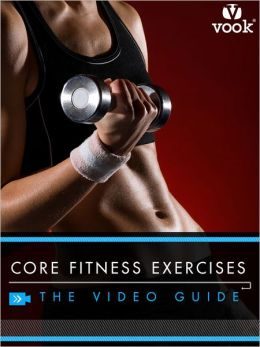 Core Fitness Exercises: The Video Guide (Enhanced Version)