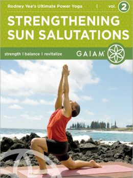 Strengthening Sun Salutations: Rodney Yee's Ultimate Power Yoga (Volume 2) (Enhanced Edition)