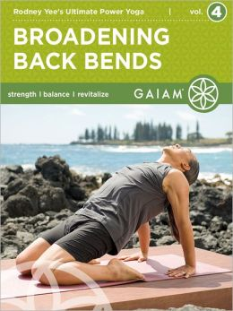 Broadening Back Bends: Rodney Yee's Ultimate Power Yoga (Volume 4) (Enhanced Edition)