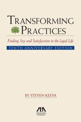 Transforming Practices: Finding Joy and Satisfaction in the Legal Life