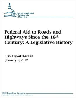 Congressional Research Service: Federal Aid to Roads and Highways Since the 18th Century: A Legislative History (CRS Report R42140, January 6, 2012)