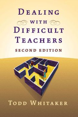 Dealing with Difficult Teachers, 2nd Ed.