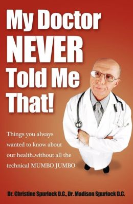 My Doctor Never Told Me That!: Things you always wanted to know about our health?without all the technical MUMBO JUMBO