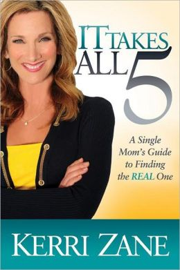 It Takes All 5: A Single Mom's Guide to Finding the Real One