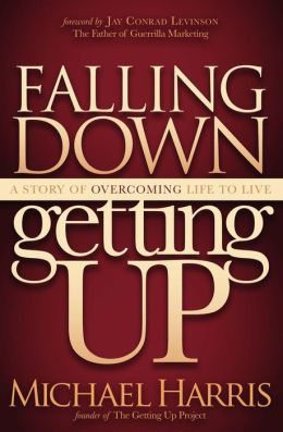 Falling Down Getting Up: A Story of Overcoming Life to Live