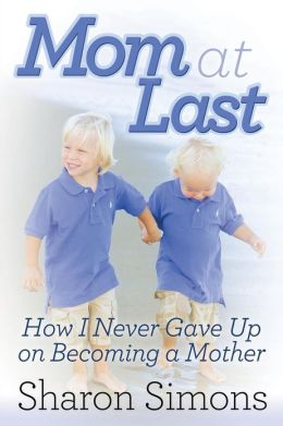 Mom at Last: How I Never Gave Up on Becoming a Mother